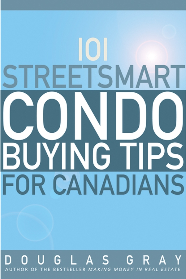 Gray, Douglas - 101 Streetsmart Condo Buying Tips for Canadians, ebook
