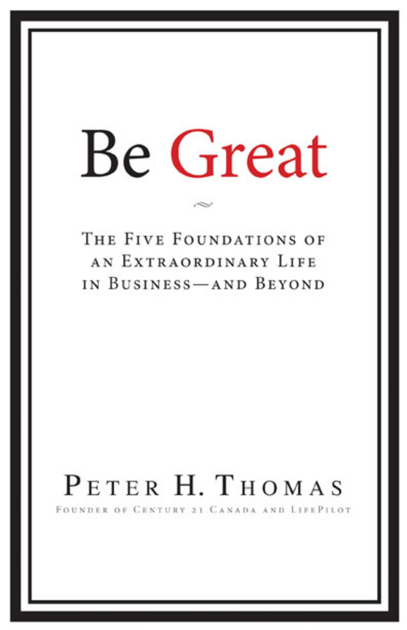 Thomas, Peter H. - Be Great: The Five Foundations of an Extraordinary Life in Business - and Beyond, ebook