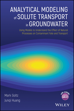 Goltz, Mark - Analytical Modeling of Solute Transport in Groundwater: Using Models to Understand the Effect of Natural Processes on Contaminant Fate and Transport, ebook