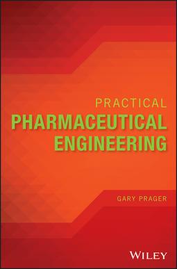 Prager, Gary - Practical Pharmaceutical Engineering, ebook