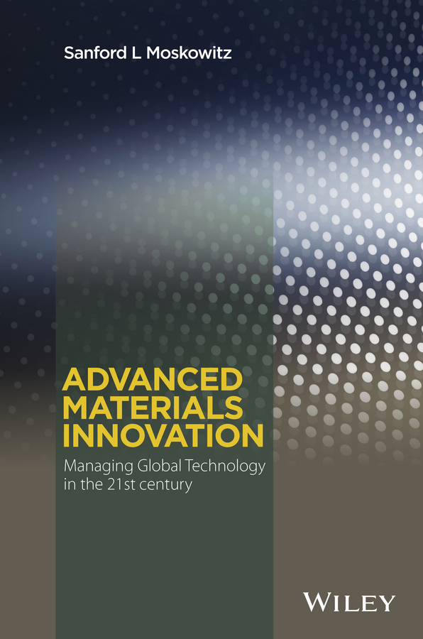 Moskowitz, Sanford L. - Advanced Materials Innovation: Managing Global Technology in the 21st century, ebook