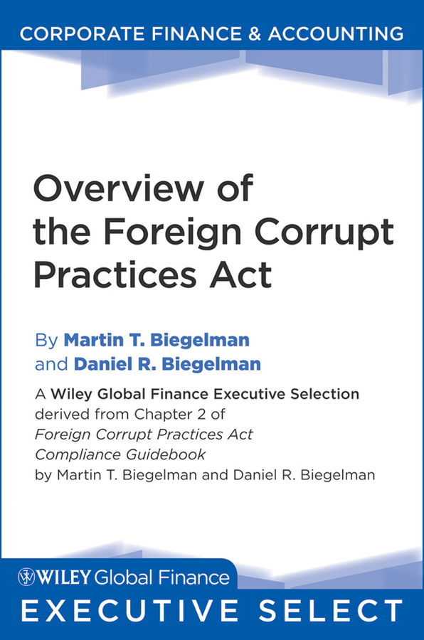 Biegelman, Martin T. - Foreign Corrupt Practices Act Compliance Guidebook: Protecting Your Organization from Bribery and Corruption, ebook
