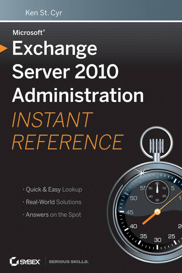 Cyr, Ken St. - Microsoft Exchange Server 2010 Administration Instant Reference, ebook