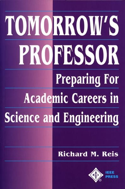 Reis, Richard M. - Tomorrow's Professor: Preparing for Careers in Science and Engineering, ebook