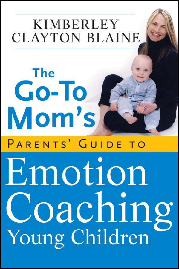 Blaine, Kimberley - The Go-To Mom's Parents' Guide to Emotion Coaching Young Children, ebook