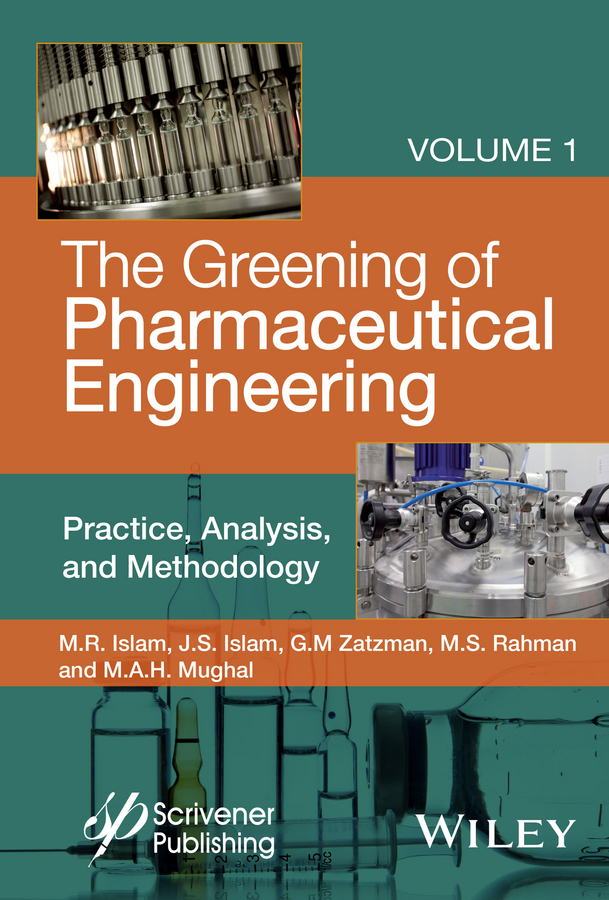 Islam, Jaan S. - The Greening of Pharmaceutical Engineering: Practice, Analysis, and Methodology, ebook