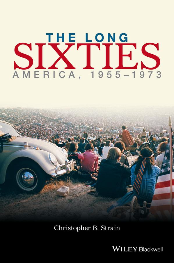 Strain, Christopher B. - The Long Sixties: America, 1954-1974, ebook