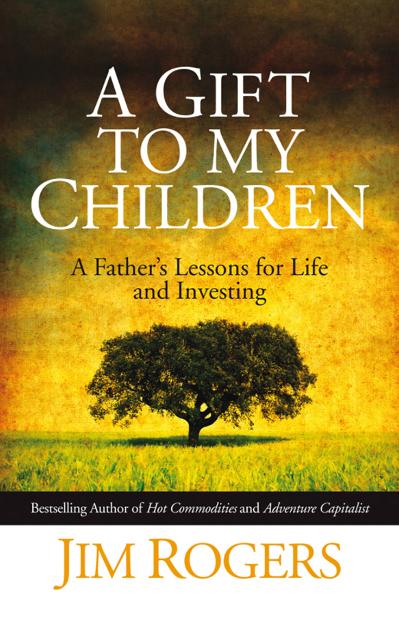 Rogers, Jim - A Gift to my Children: A Father's Lessons for Life and Investing, ebook