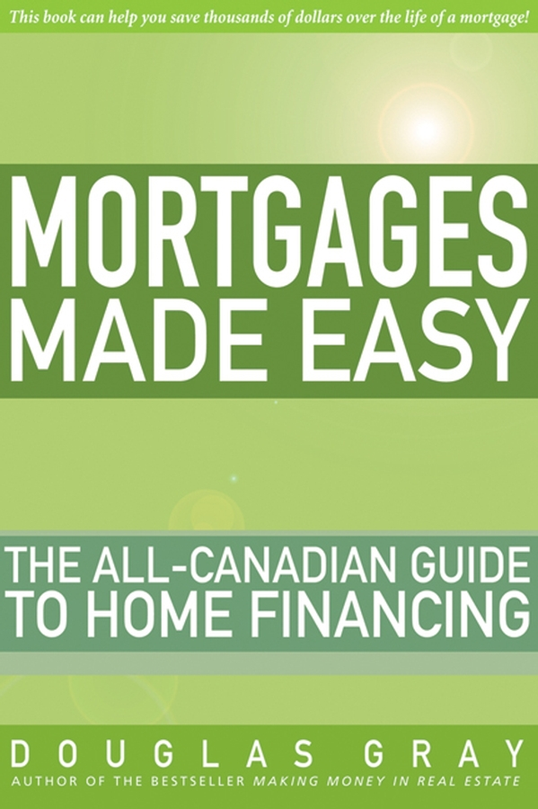 Gray, Douglas - Mortgages Made Easy: The All-Canadian Guide to Home Financing, ebook