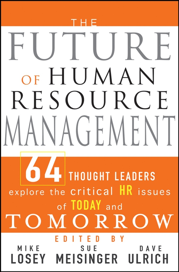 Losey, Mike - The Future of Human Resource Management: 64 Thought Leaders Explore the Critical HR Issues of Today and Tomorrow, ebook