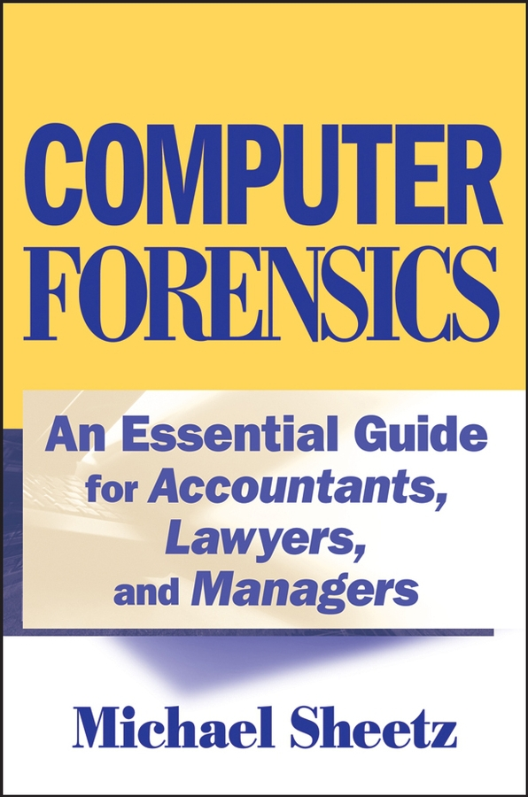 Sheetz, Michael - Computer Forensics: An Essential Guide for Accountants, Lawyers, and Managers, ebook