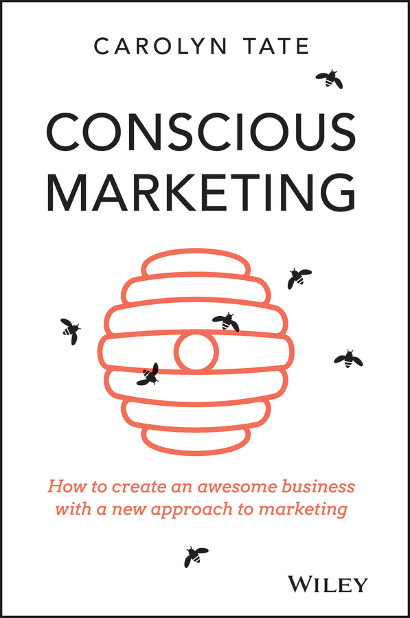 Tate, Carolyn - Conscious Marketing: How to Create an Awesome Business with a New Approach to Marketing, ebook