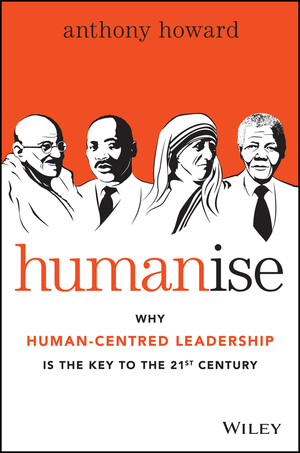 Howard, Anthony - Humanise: Why Human-Centred Leadership is the Key to the 21st Century, ebook