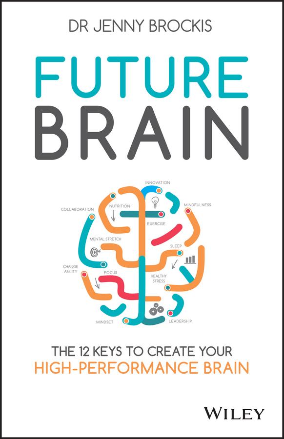 Brockis, Jenny - Future Brain: The 12 Keys to Create Your High-Performance Brain, e-bok