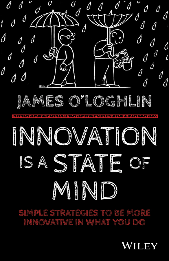 O'Loghlin, James - Innovation is a State of Mind: Simple strategies to be more innovative in what you do, ebook