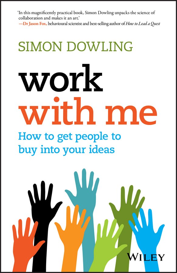 Dowling, Simon - Work with Me: How to Get People to Buy into Your Ideas, e-bok