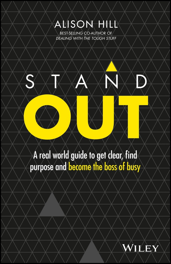 Hill, Alison - Stand Out: A Real World Guide to Get Clear, Find Purpose and Become the Boss of Busy, e-kirja