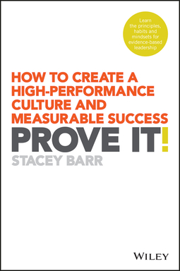 Barr, Stacey - Prove It!: How to Create a High-Performance Culture and Measurable Success, ebook