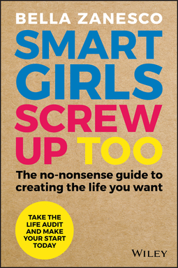 Zanesco, Bella - Smart Girls Screw Up Too: The No-Nonsense Guide to Creating The Life You Want, ebook