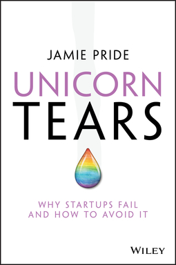 Pride, Jamie - Unicorn Tears: Why Startups Fail and How To Avoid It, ebook