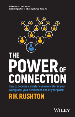 Rushton, Rik - The Power of Connection: How to Become a Master Communicator in Your Workplace, Your Head Space and at Your Place, e-bok