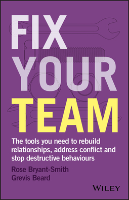 Beard, Grevis - Fix Your Team: The Tools You Need to Rebuild Relationships, Address Conflict and Stop Destructive Behaviours, ebook