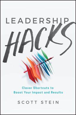 Stein, Scott - Leadership Hacks: Clever Shortcuts to Boost Your Impact and Results, ebook