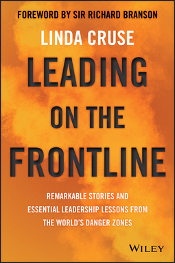 Cruse, Linda - Leading on the Frontline: Remarkable Stories and Essential Leadership Lessons from the World's Danger Zones, ebook