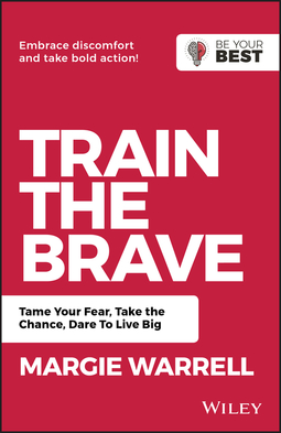 Warrell, Margie - Train the Brave: Tame Your Fear, Take the Chance, Dare to Live Big, ebook