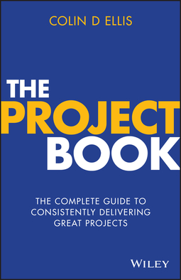 Ellis, Colin D. - The Project Book: The Complete Guide to Consistently Delivering Great Projects, ebook
