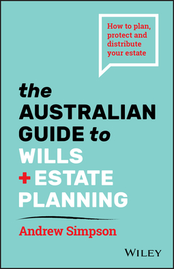 Simpson, Andrew - The Australian Guide to Wills and Estate Planning: How to Plan, Protect and Distribute Your Estate, ebook