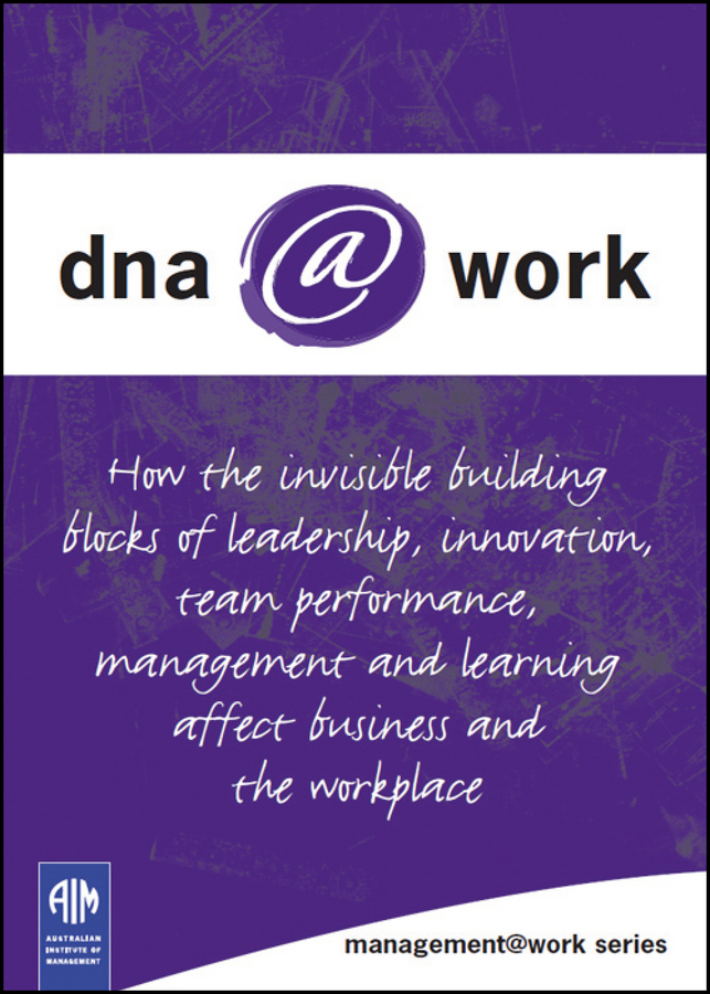 - DNA@Work: How the Invisible Building Blocks of Leadership, Innovation, Team Performance, Management and Learning Affect Business and the Workplace, ebook