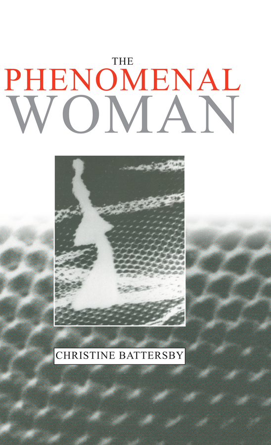 Battersby, Christine - The Phenomenal Woman: Feminist Metaphysics and the Patterns of Identity, e-kirja