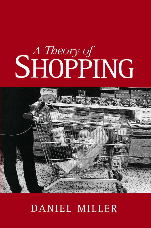 Miller, Daniel - A Theory of Shopping, ebook