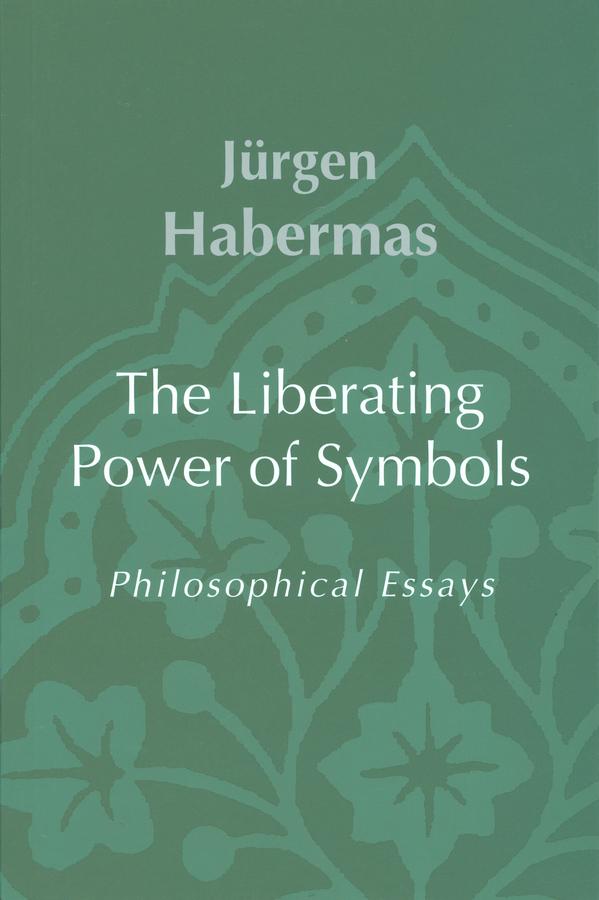 Habermas, Jürgen - The Liberating Power of Symbols: Philosophical Essays, ebook
