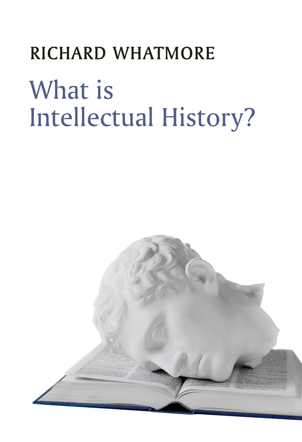 Whatmore, Richard - What is Intellectual History?, e-kirja