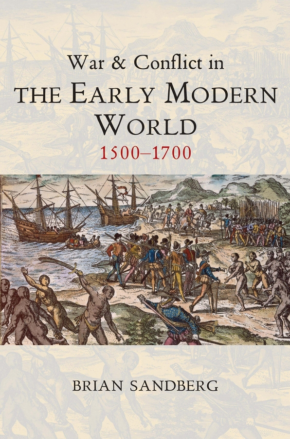 Sandberg, Brian - War and Conflict in the Early Modern World: 1500 - 1700, ebook