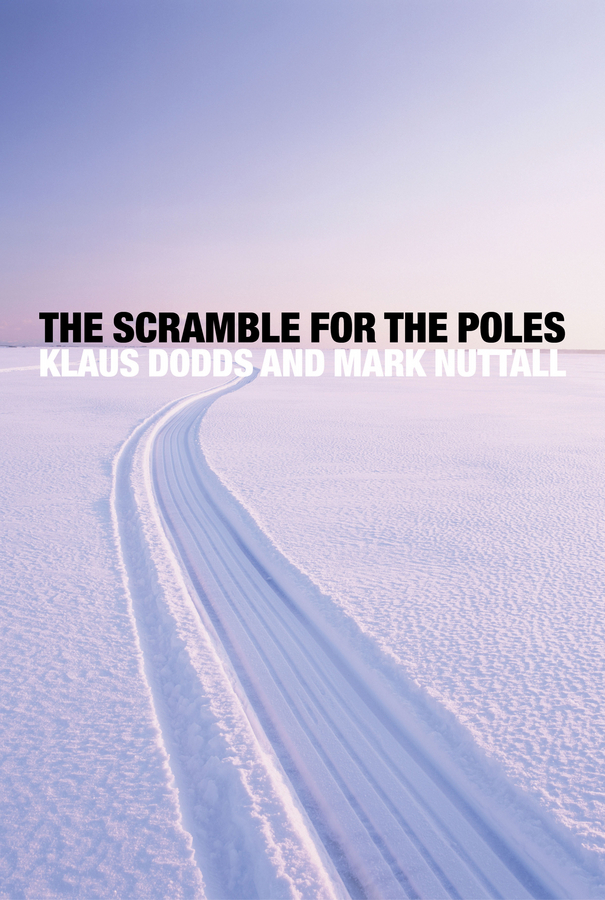 Dodds, Klaus - The Scramble for the Poles: The Geopolitics of the Arctic and Antarctic, ebook