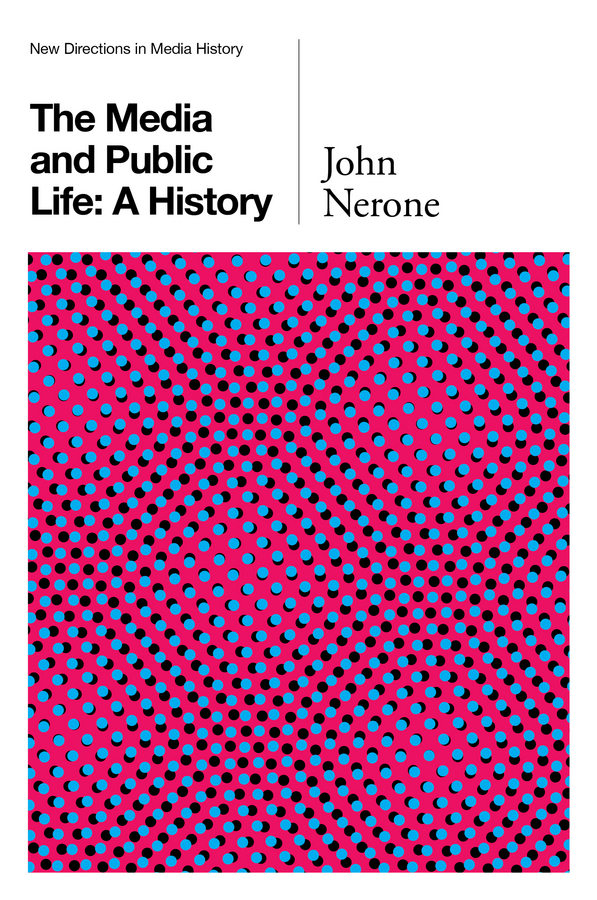 Nerone, John - The Media and Public Life: A History, ebook