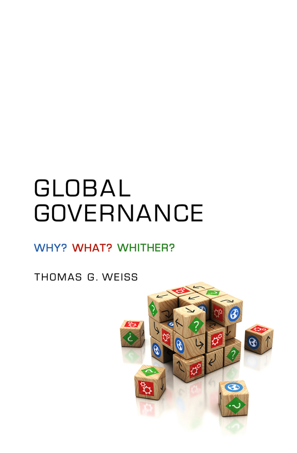 Weiss, Thomas G. - Global Governance: Why? What? Whither?, ebook