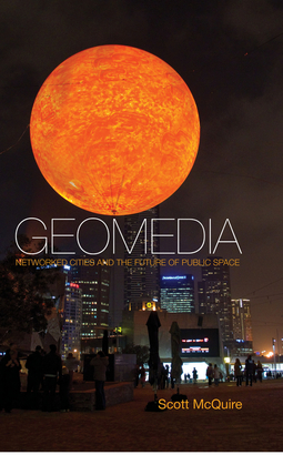 McQuire, Scott - Geomedia: Networked Cities and the Future of Public Space, ebook
