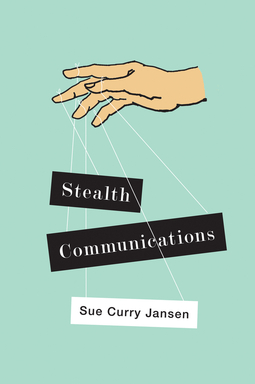 Jansen, Sue Curry - Stealth Communications: The Spectacular Rise of Public Relations, ebook