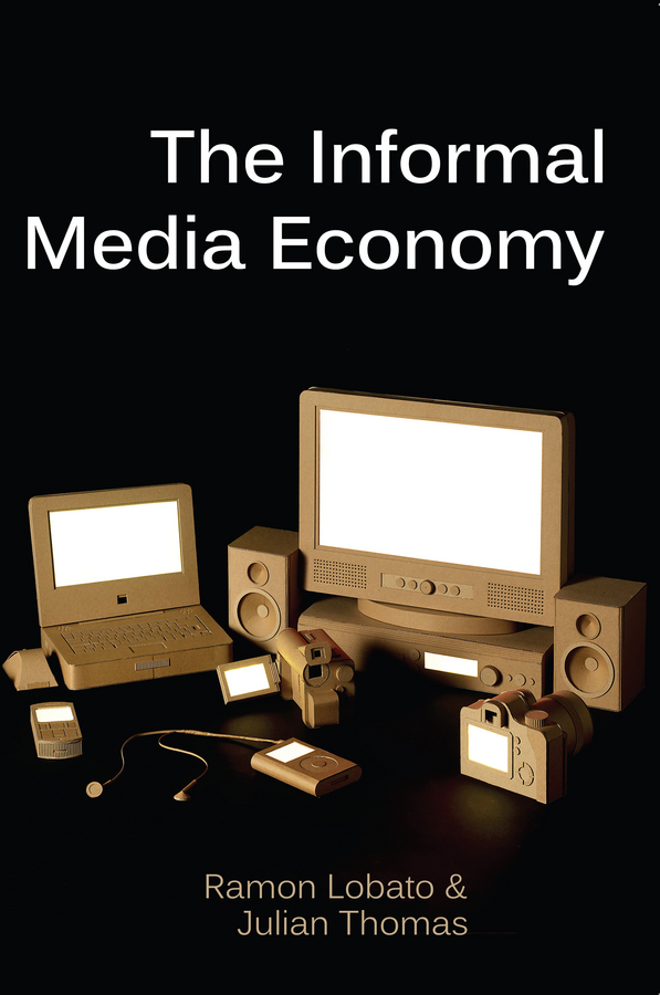 Lobato, Ramon - The Informal Media Economy, ebook