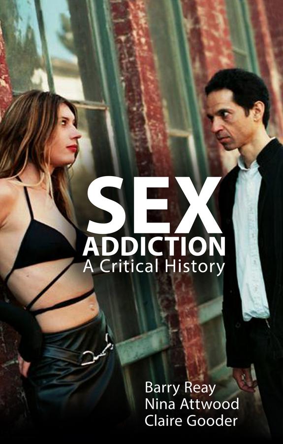 Attwood, Nina - Sex Addiction: A Critical History, ebook