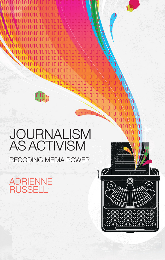 Russell, Adrienne - Journalism as Activism: Recoding Media Power, ebook