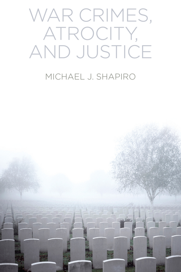 Shapiro, Michael J. - War Crimes, Atrocity and Justice, ebook