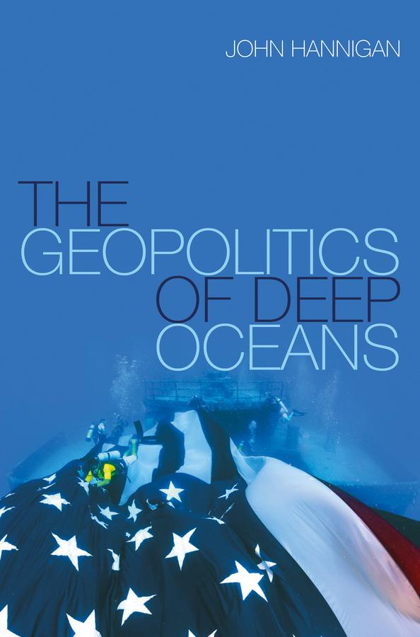 Hannigan, John - The Geopolitics of Deep Oceans, e-bok