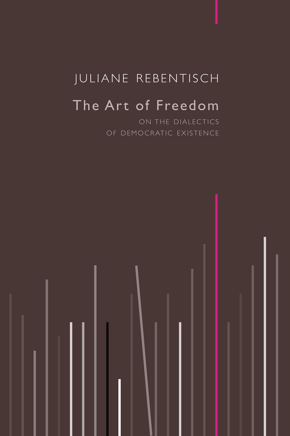 Rebentisch, Juliane - The Art of Freedom: On the Dialectics of Democratic Existence, e-kirja
