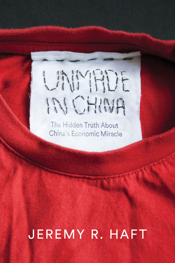 Haft, Jeremy R. - Unmade in China: The Hidden Truth about China's Economic Miracle, ebook