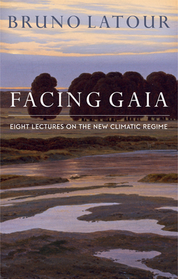 Latour, Bruno - Facing Gaia: Eight Lectures on the New Climatic Regime, ebook